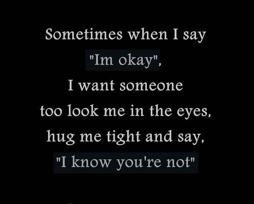 Mental Hlth-when this is said and that funny feeling tells you they're not OK...must try