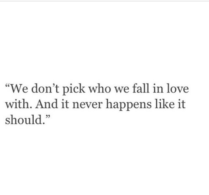 we don't pick who fall in love with and it never happens like it should love true quote