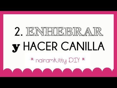 2. CURSO ONLINE APRENDE A COSER A MÁQUINA: ENHEBRAR y HACER CANILLA - YouTube