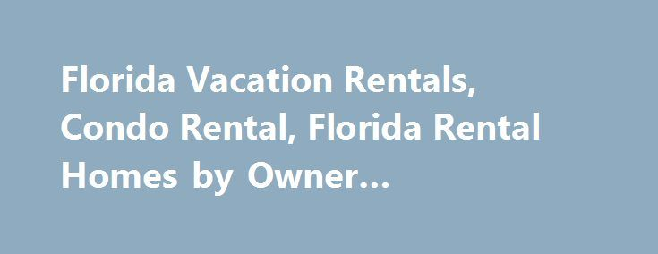 Florida Vacation Rentals, Condo Rental, Florida Rental Homes by Owner #advantage #rental #car http://renta.nef2.com/florida-vacation-rentals-condo-rental-florida-rental-homes-by-owner-advantage-rental-car/  #vacation rentals by owner # Find the best deals for vacation rentals, villa rentals, condos and cabins for rent by owner Feature Your Property Here Request a Quote Find Florida Vacation Rentals & Resorts Find Florida Vacation Rentals, Waterfront Homes, Villas and Places To Stay for your…