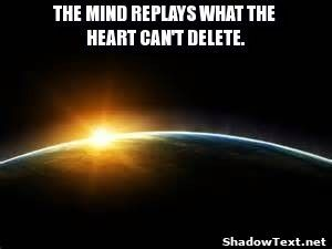THE MIND REPLAYS WHAT THE HEART CAN'T DELETE.... - Quote Generator Captionator