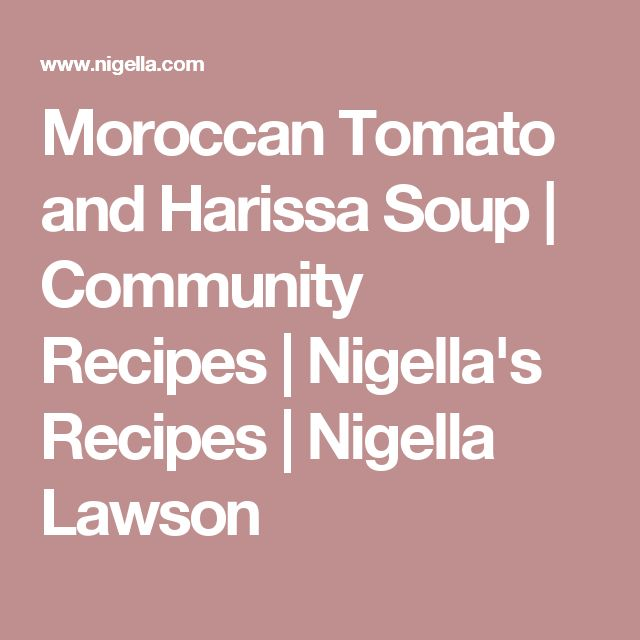 Moroccan Tomato and Harissa Soup | Community Recipes | Nigella's Recipes | Nigella Lawson