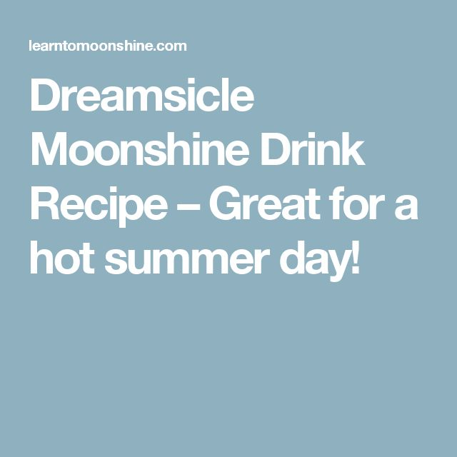 Dreamsicle Moonshine Drink Recipe – Great for a hot summer day!