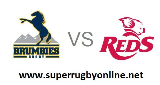 Brumbies Vs Reds 2018 Rugby Live Stream Queensland Reds vs Brumbies  Super Rugby Round 3 Online Live at 19:00 Local / 09:00 GMT On 2nd March 2018    Game: Queensland Reds vs Brumbies  Event: 2018 Super Rugby  Location: Suncorp Stadium, Brisbane  Date:  2nd March 2018