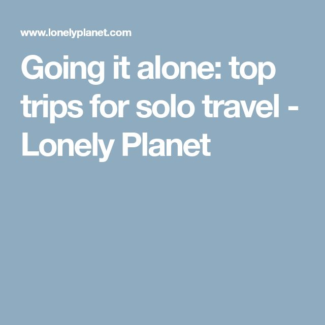 Going it alone: top trips for solo travel - Lonely Planet