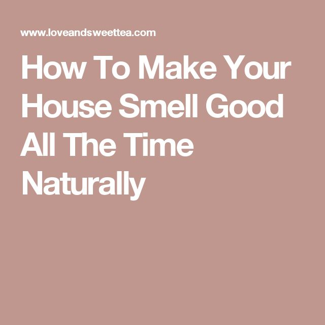 Best 25 house smell good ideas on pinterest house smell for What makes house smell good