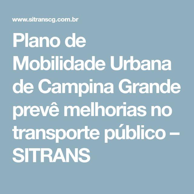 Plano de Mobilidade Urbana de Campina Grande prevê melhorias no transporte público – SITRANS