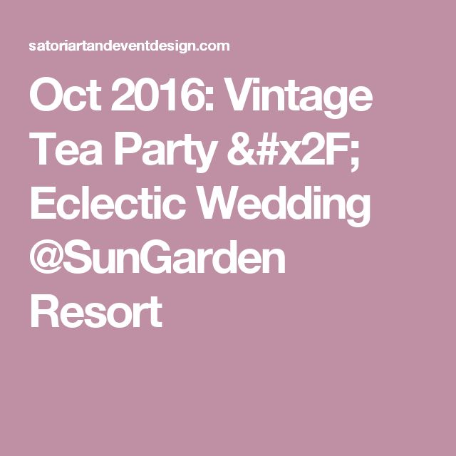 Oct 2016: Vintage Tea Party / Eclectic Wedding @SunGarden Resort