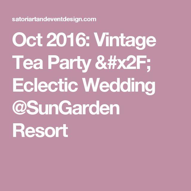 Oct 2016: Vintage Tea Party / Eclectic Wedding @SunGarden Resort
