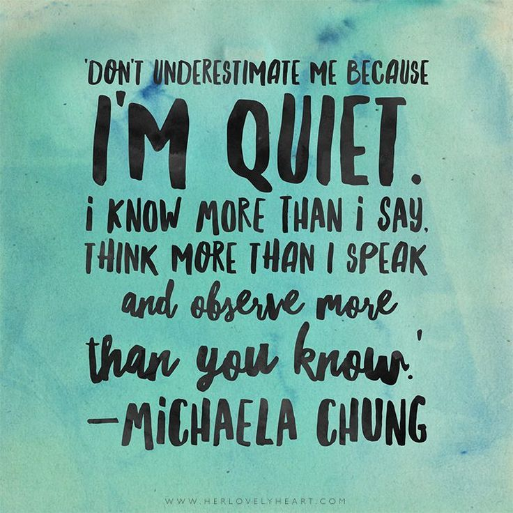 'Don't underestimate me because I'm quiet. I know more than I say, think more thank I speak and observe more than you know.' Click through for more quotes, and find us on Instagram at #hlhinstaquotes