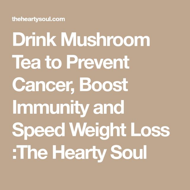 Drink Mushroom Tea to Prevent Cancer, Boost Immunity and Speed Weight Loss :The Hearty Soul