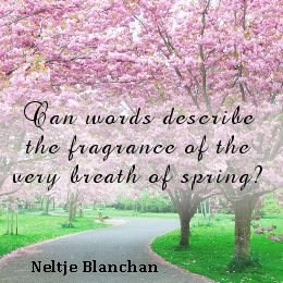 """Can words describe the fragrance of the very  breath of spring?""  -Neltje Blanchan"