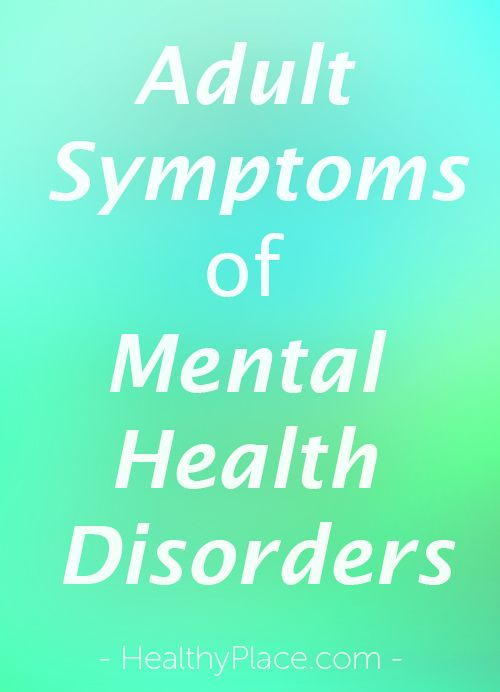 Complete list of psychiatric disorders and the adult symptoms of mental health disorders. Also overviews of mental illness, anxiety disorders, depression, childhood psychiatric disorders and more.   www.HealthyPlace.com