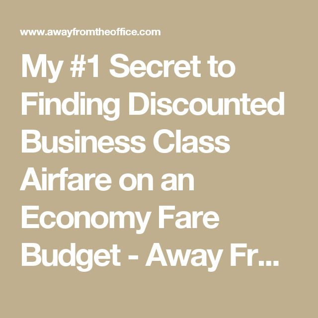 My #1 Secret to Finding Discounted Business Class Airfare on an Economy Fare Budget - Away From The Office