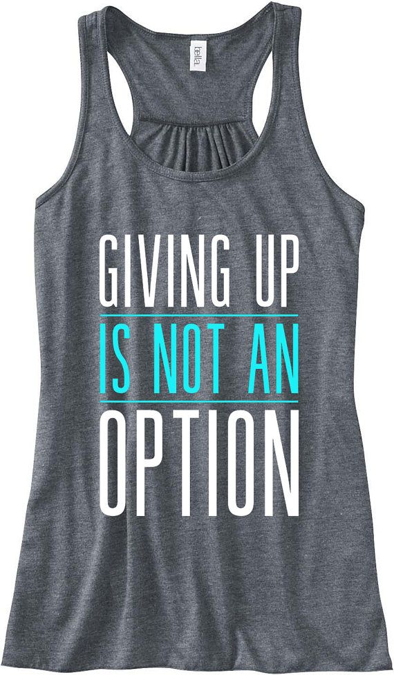 Custom Made Giving Up Is Not An Option Workout Tank *Made of Viscose Polyester Material *A-Line, perfect for a workout tank *Flowy Fit,