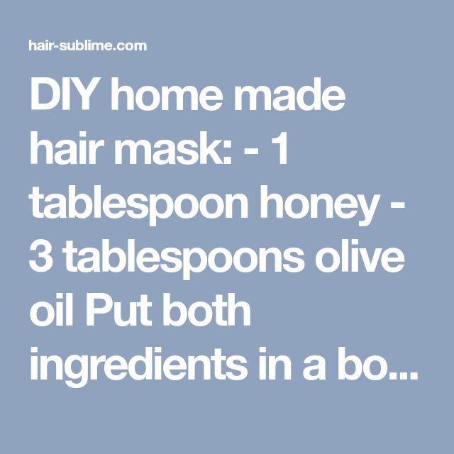 DIY home made hair mask: - 1 tablespoon honey - 3 tablespoons olive oil Put both ingredients in a bowl - microwave for up to 30 seconds, mix thoroughly, work in to damp hair starting at the ends up to scalp, once gone wrap hair in a (damp) warm towel and relax for 30 minutes. Wash as usual and enjoy your new, beautiful, SOFT, manageable, no fly-away hair! - hair-sublime.com