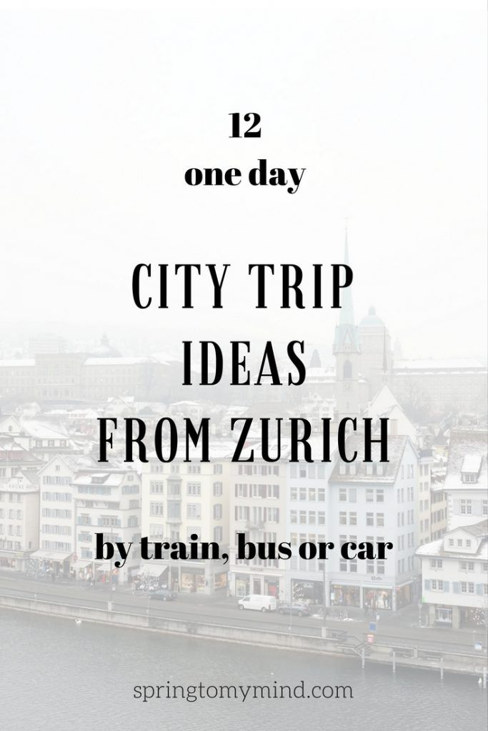 One day trips from Zurich | Zurich trip ideas | One day trips from Zurich by train, car or bus | Trips from Zurich to Germany, Italy, France