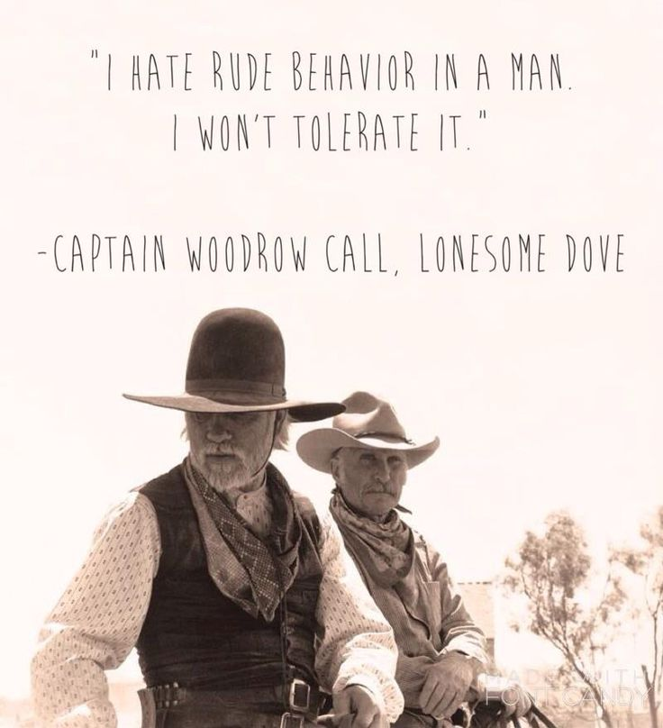 Lonesome Dove (by Larry McMurtry) quote by Woodrow Call with a picture of Tommy Lee Jones as Woodrow, and Robert Duvall as Gus. This is my fave quote, and I couldn't find any pictures with it that had could design so I had to make one! #rude #behavior #western #quotes #sincerelyjane