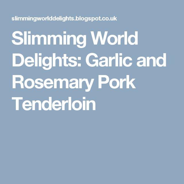Slimming World Delights: Garlic and Rosemary Pork Tenderloin