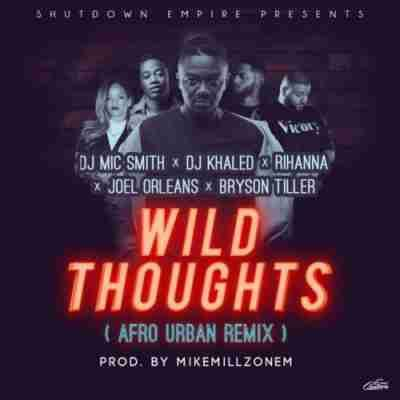 ★Listen: DJ Mic Smith - Wild Thoughts (Afro Urban Remix) Ft. DJ Khaled x Rihanna x Joel Orleans x Bryson Tiller