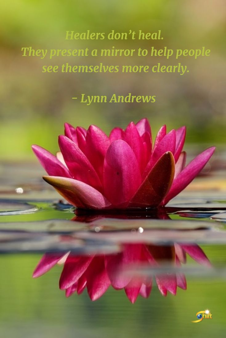 """""""Healers don't heal. They present a mirror to help people see themselves more clearly."""" -Lynn Andrews  http://theshiftnetwork.com/?utm_source=pinterest&utm_medium=social&utm_campaign=quote"""
