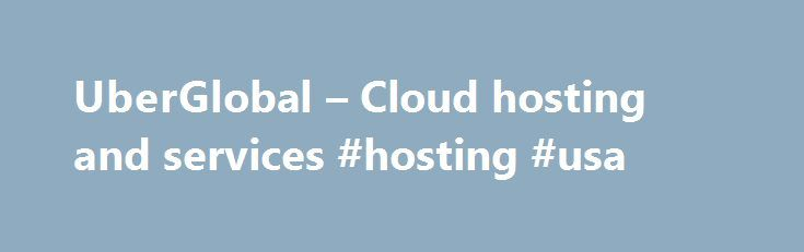 UberGlobal – Cloud hosting and services #hosting #usa http://vps.nef2.com/uberglobal-cloud-hosting-and-services-hosting-usa/  #australian web hosting # cPanel hosting business starter web made simple Why Uber? UberGlobal's mission is to create value for our customers through continuous innovation in the simplification of technology. We are Australia's second largest cloud services provider by market share, delivering everything from personal websites to SMB web and ecommerce solutions…