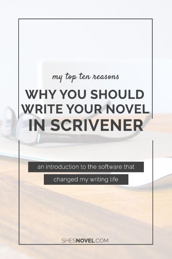 My Top 10 Reasons Why You Should Write your Novel in Scrivener via ShesNovel.com