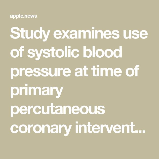 Study examines use of systolic blood pressure at time of primary percutaneous coronary intervention