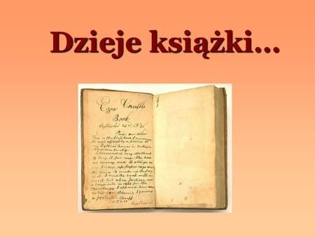 Dzieje książki…. Narodziny pisma Kilka tysięcy lat przed naszą erą....narodziło się pismo obrazkowe (rysunki naskalne, tzw. piktogramy).