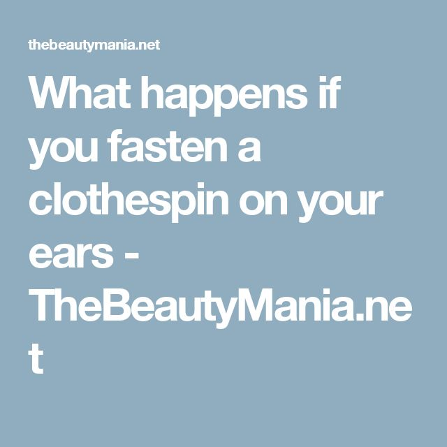 What happens if you fasten a clothespin on your ears - TheBeautyMania.net