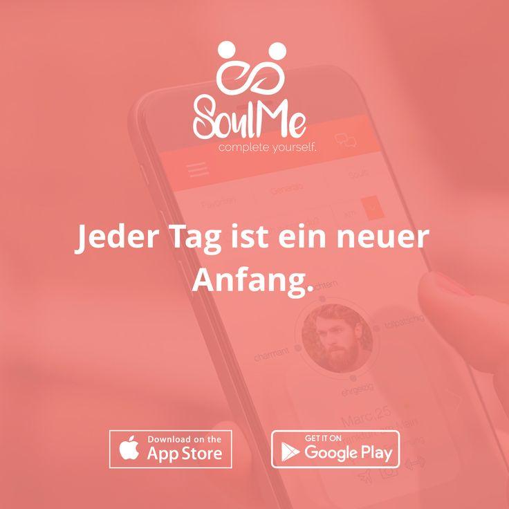 Jeder Tag ist ein neuer Anfang. SoulMe die Freundschaftsapp - Freundschaftsquote - Freundschaft Zitat SoulMe - Freundschaft Zitat - Freundschaft Quote - Freundschaft App - Friendship - Freundschaft - Love - Liebe - seelenverwandt - Charakter App - neue Freunde finden - freunde finden -Seelenverwandtschaft - Zitat - Quote - Motivation