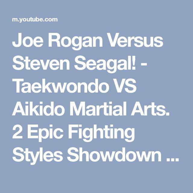 Joe Rogan Versus Steven Seagal! - Taekwondo VS Aikido Martial Arts. 2 Epic Fighting Styles Showdown - YouTube