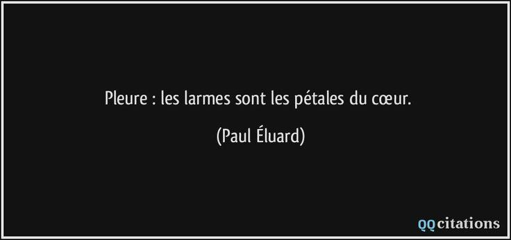 Pleure : les larmes sont les pétales du cœur. (Paul Éluard) #citations #PaulÉluard