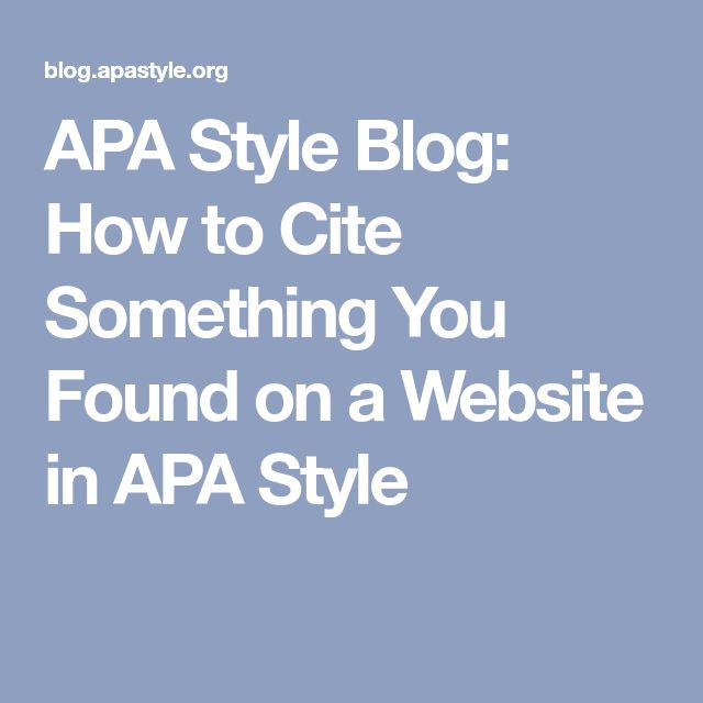 APA Style Blog: How to Cite Something You Found on a Website in APA Style