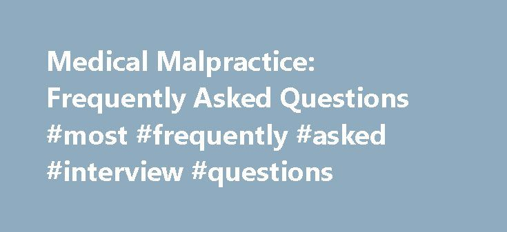 Medical Malpractice: Frequently Asked Questions #most #frequently #asked #interview #questions http://ask.remmont.com/medical-malpractice-frequently-asked-questions-most-frequently-asked-interview-questions/  #ask a medical question for free # Free Case Evaluation By a Medical Malpractice Lawyer Most Commonly Asked Questions Here we've rounded up a few of the most commonly asked questions regarding medical malpractice. Choose a link to jump right to…Continue Reading