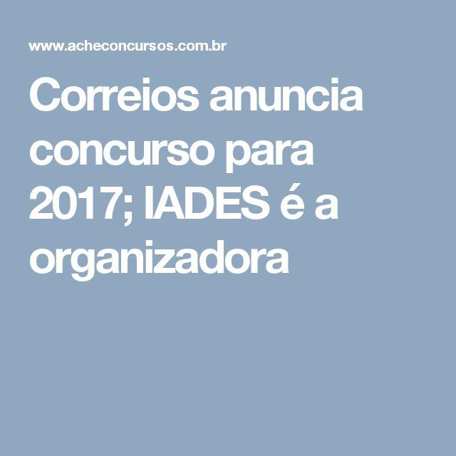 Correios anuncia concurso para 2017; IADES é a organizadora