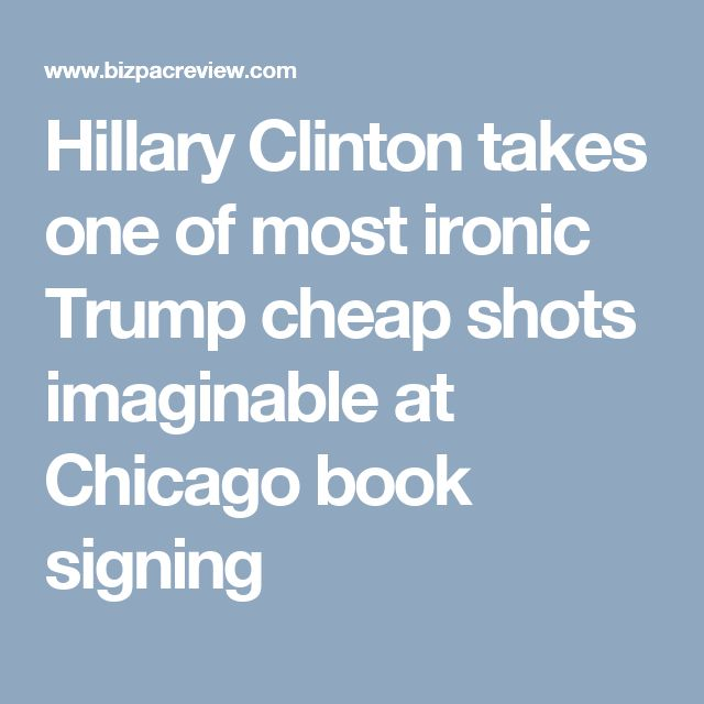 Hillary Clinton takes one of most ironic Trump cheap shots imaginable at Chicago book signing