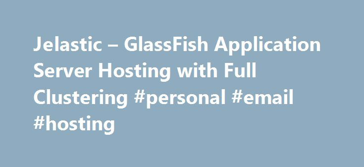 Jelastic – GlassFish Application Server Hosting with Full Clustering #personal #email #hosting http://hosting.remmont.com/jelastic-glassfish-application-server-hosting-with-full-clustering-personal-email-hosting/  #glassfish hosting # GlassFish 3 GlassFish is an open source application server project started by Sun Microsystems for the Java EE platform and now sponsored by Oracle Corporation. The supported version is called Oracle GlassFish Server. GlassFish is free software,... Read more