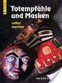 Totempfähle und Masken selbst machen