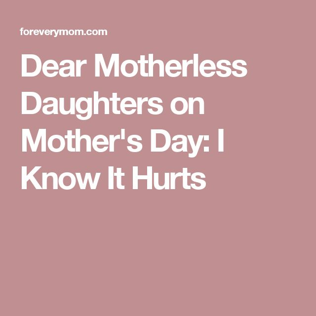 Dear Motherless Daughters on Mother's Day: I Know It Hurts