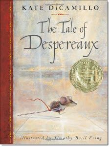 The Tale of Despereaux --This a great book for readers who like a challenge. Despereaux Tilling is a small and scrawny mouse who goes on a wild adventure and proves that even the littlest heroes can make a huge impact. This book is perfect for readers studying Fantasy and is great for both boys and girls.  ~ Recommended by Katy Buckner