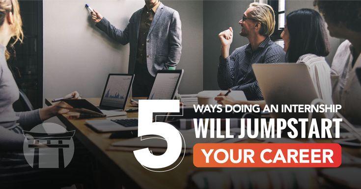5 Ways Doing An Internship Will Jumpstart Your Career In 2020 Internship Job Training Finding The Right Job