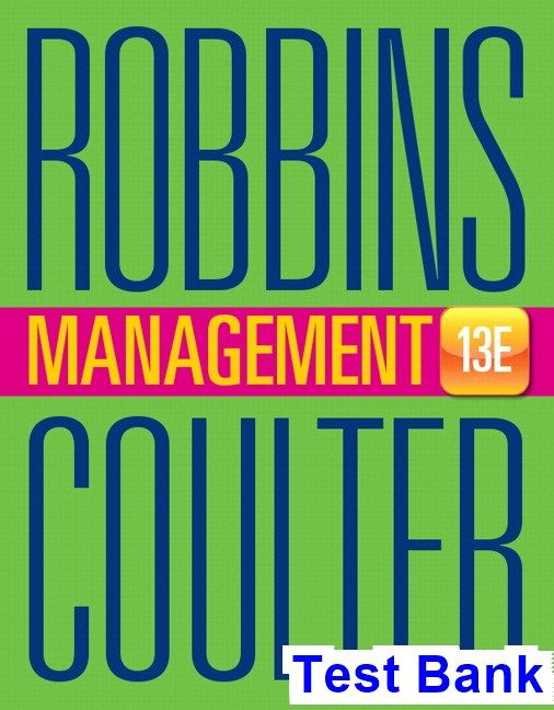 Management 13th Edition Robbins Test Bank - Test bank, Solutions manual, exam bank, quiz bank, answer key for textbook download instantly!