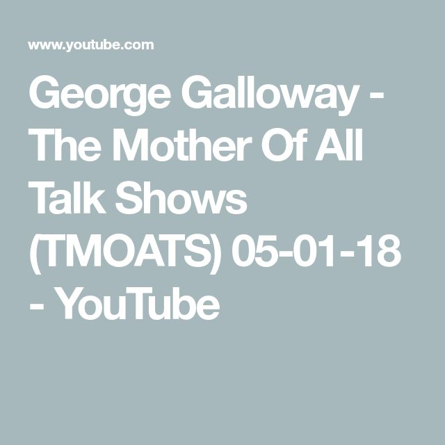 George Galloway - The Mother Of All Talk Shows (TMOATS) 05-01-18 - YouTube