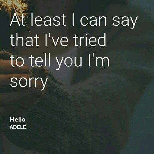 Hello- Adele Lyrics. At least I can say that I've tried to tell you I'm sorry.  Hello by Adele  In love with this song.