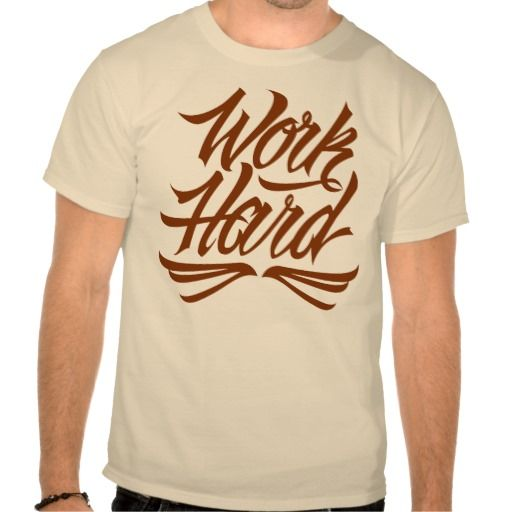 Work Hard T Shirts at http://www.zazzle.com/letterhype #WorkHard #lettering #LetterHype #calligraphy #CustomLettering