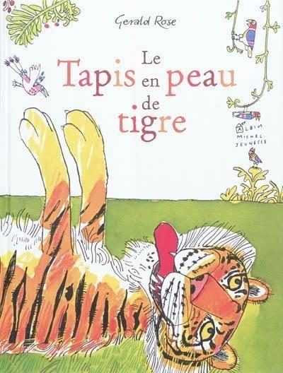 Le tapis en peau de tigre - En voyant un serviteur du rajah battre des tapis dans les jardins du palais, un tigre solitaire et mal en point décide de se faire passer pour un tapis en peau de tigre afin de mener la vie de château./ Gerald Rose