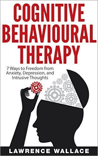 Cognitive Behavioral Therapy: 7 Ways to Freedom from Anxiety, Depression, and Intrusive Thoughts (Training, Techniques, Course, Self-Help) - Kindle edition by Lawrence Wallace. Health, Fitness & Dieting Kindle eBooks @ Amazon.com.