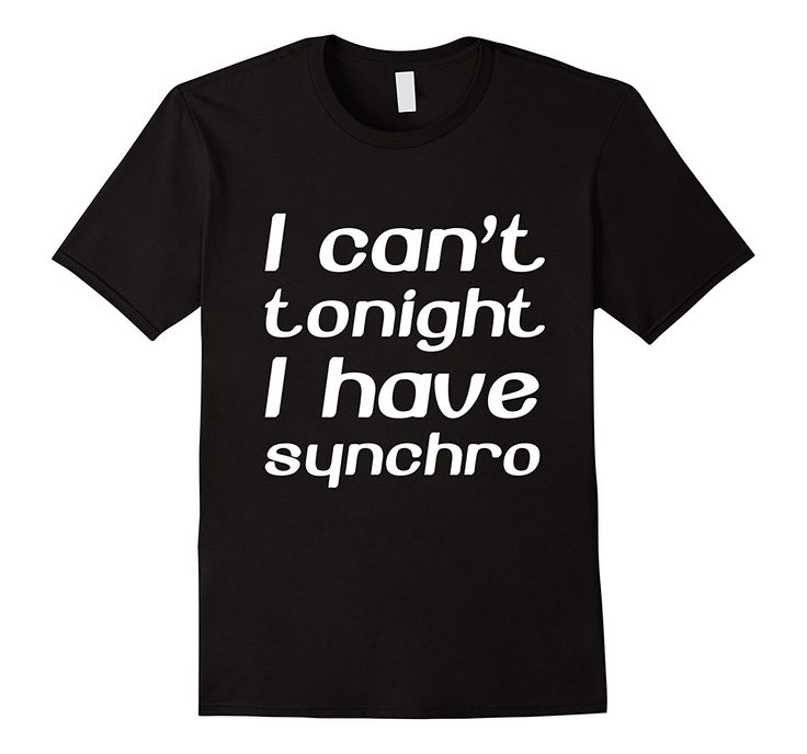 I Can't Tonight I Have Synchro Tshirt available in various colors and sizes.