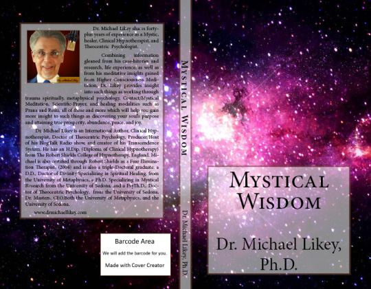 It's coming soon! My greatest work on mysticism, here are the chapter titles:  Accessing Infinite Intelligence for True Prosperity, Mystical Wisdom and Your Health, Theocentric Psychology and Meditation Equals Results, Karma and Your Future, Mystical Meditation, Real Prayer: Petitioning or Affirming? Angels and Spirit-Guides: Imagination or Fact? All That Will Be Already Is, Change of Attitude or Change of Consciousness? Christ Conscious Awareness, Blessing or Cursing? A Primer, The Four…